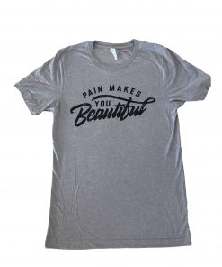 Men's Grey Pain Makes You Beautiful T-Shirt