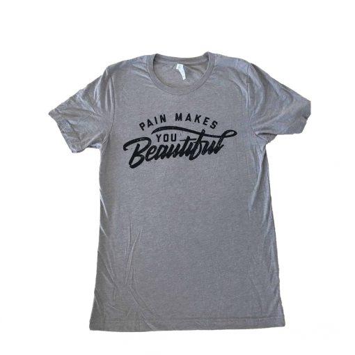 Men's Grey Pain Makes You Beautiful T-Shirt