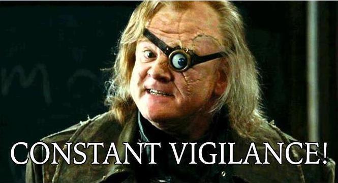 Constant vigilance meme.